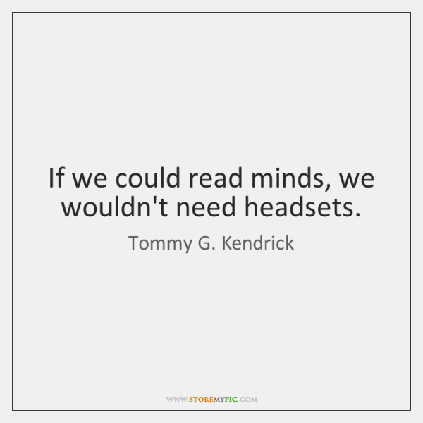 If we could read minds, we wouldn't need headsets.