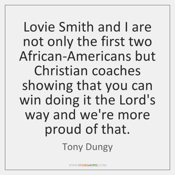Lovie Smith and I are not only the first two African-Americans but ...