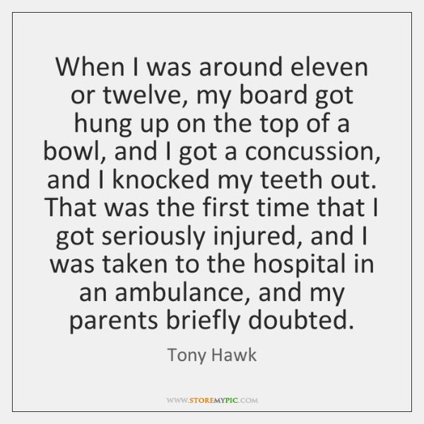 When I was around eleven or twelve, my board got hung up ...