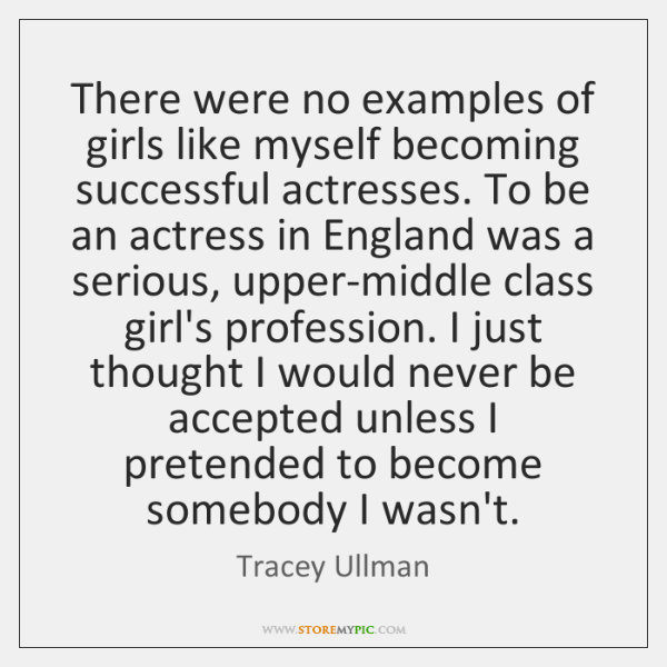 There were no examples of girls like myself becoming successful actresses. To ...