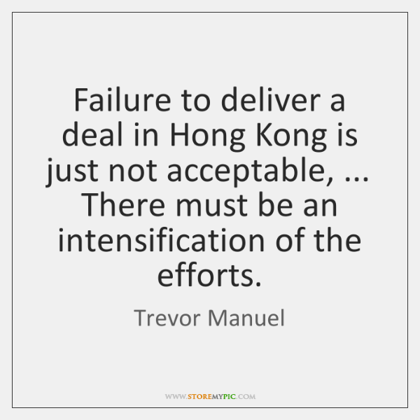Failure to deliver a deal in Hong Kong is just not acceptable, ... ...