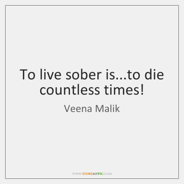 To live sober is...to die countless times!