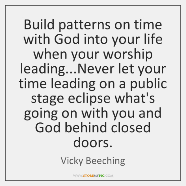 Build patterns on time with God into your life when your worship ...