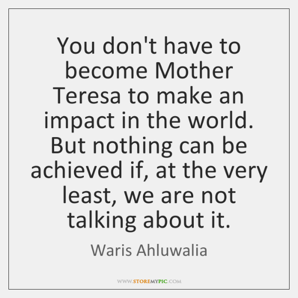 You don't have to become Mother Teresa to make an impact in ...