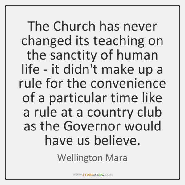 The Church has never changed its teaching on the sanctity of human ...
