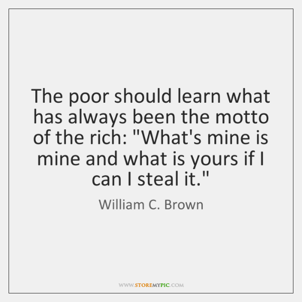 The poor should learn what has always been the motto of the ...
