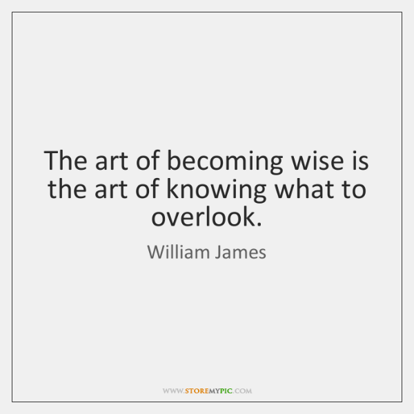 The art of becoming wise is the art of knowing what to ...