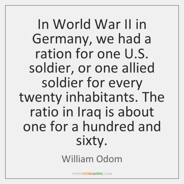 In World War II in Germany, we had a ration for one ...