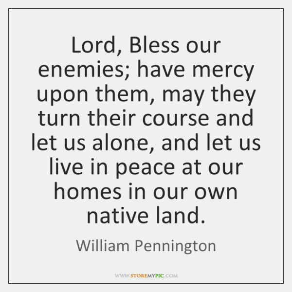 Lord, Bless our enemies; have mercy upon them, may they turn their ...