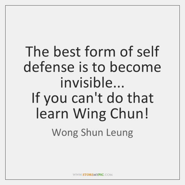 The best form of self defense is to become invisible...   If you ...
