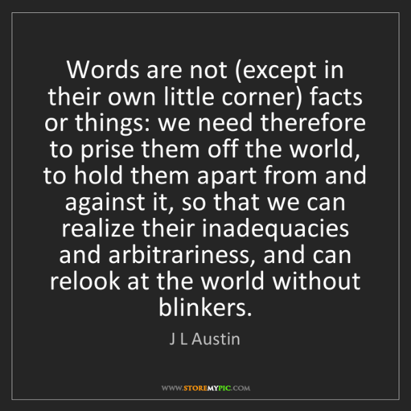 J L Austin: Words are not (except in their own little corner) facts...