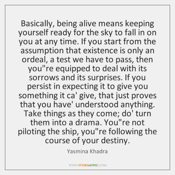Basically, being alive means keeping yourself ready for the sky to fall ...