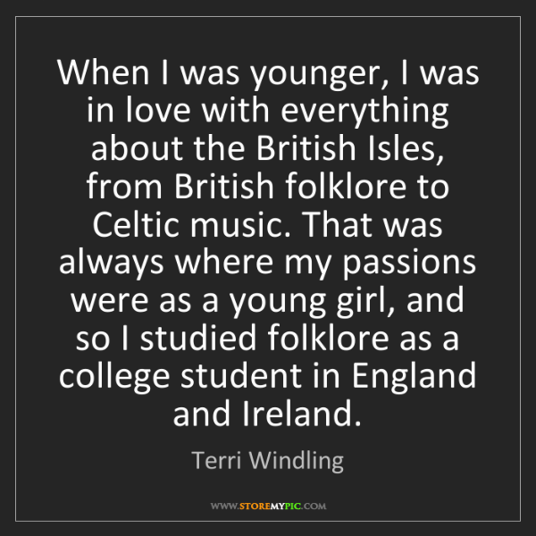Terri Windling: When I was younger, I was in love with everything about...