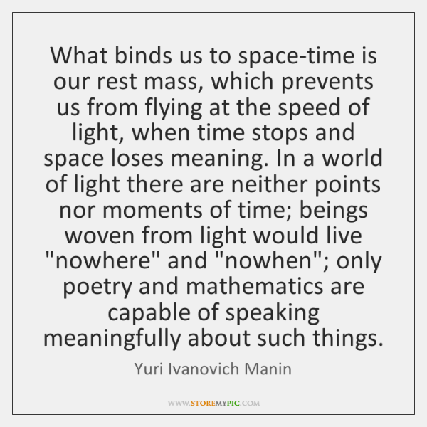 What binds us to space-time is our rest mass, which prevents us ...