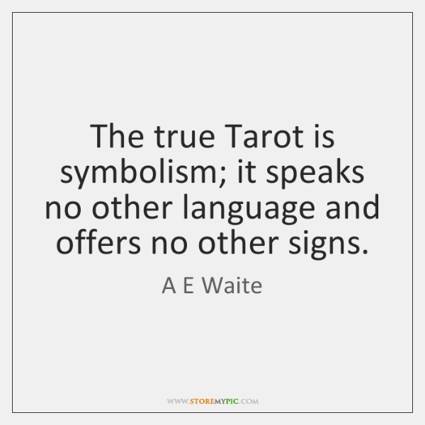 The true Tarot is symbolism; it speaks no other language and offers ...