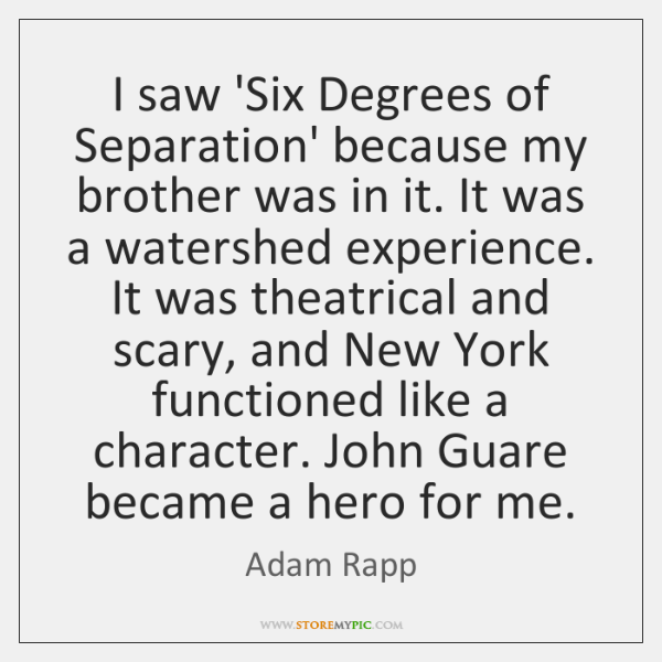 I Saw Six Degrees Of Separation Because My Brother Was In