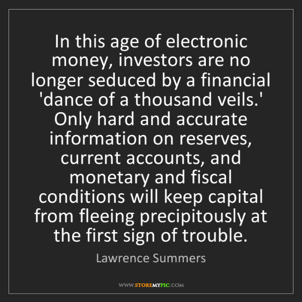 Lawrence Summers: In this age of electronic money, investors are no longer...
