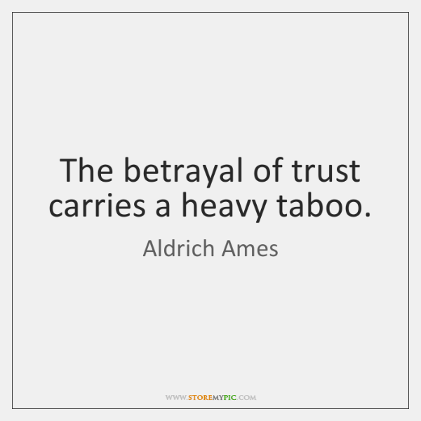 The betrayal of trust carries a heavy taboo.