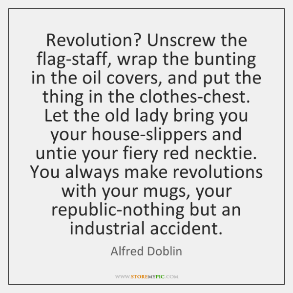 Revolution? Unscrew the flag-staff, wrap the bunting in the oil covers, and ...