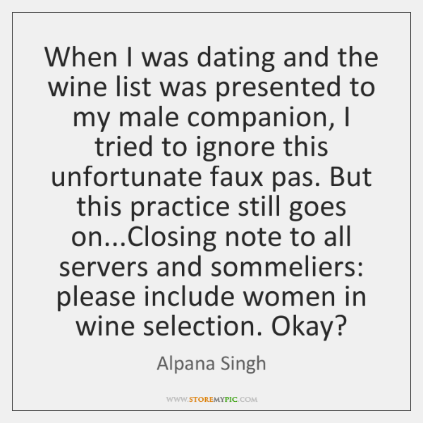 When I was dating and the wine list was presented to my ...