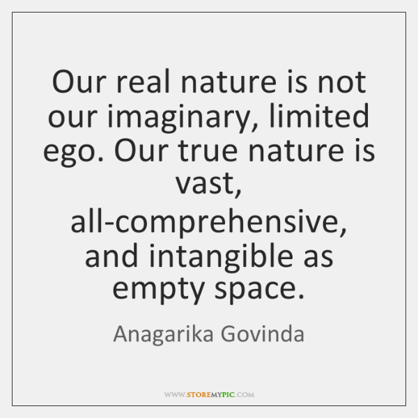 Our real nature is not our imaginary, limited ego. Our true nature ...