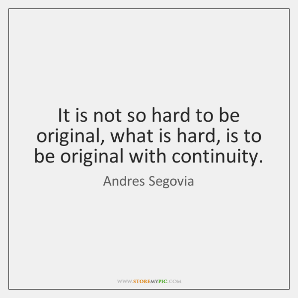 It is not so hard to be original, what is hard, is ...