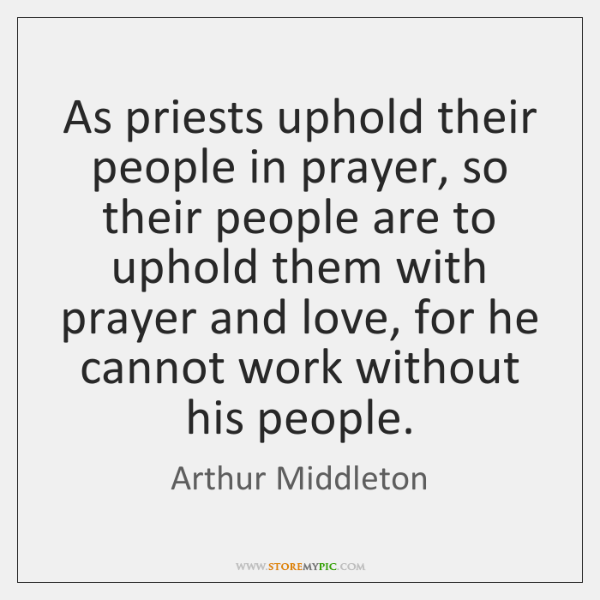 As priests uphold their people in prayer, so their people are to ...