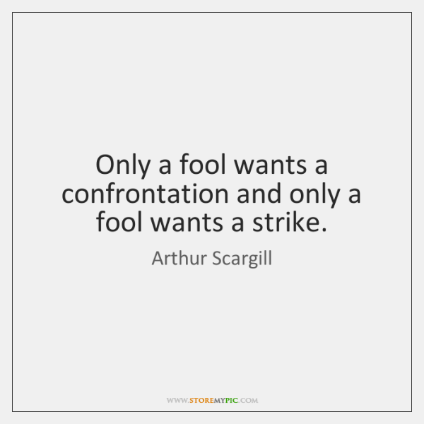 Only a fool wants a confrontation and only a fool wants a ...
