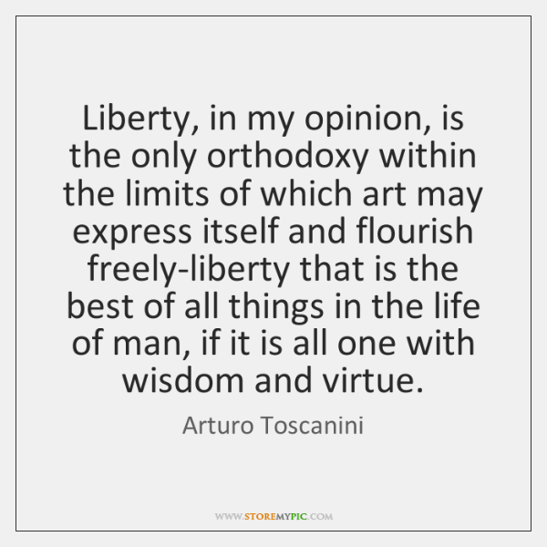 Liberty, in my opinion, is the only orthodoxy within the limits of ...