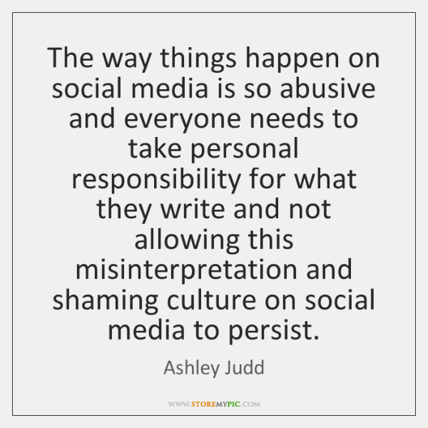 The way things happen on social media is so abusive and everyone ...