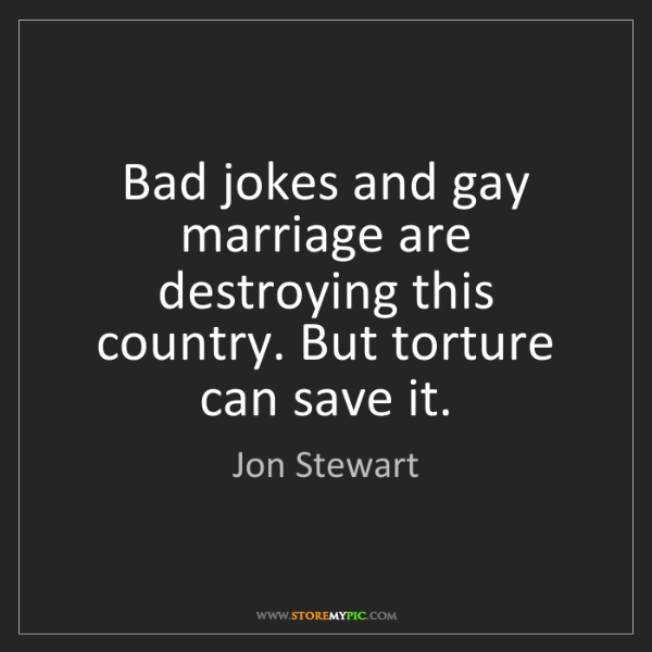 Jon Stewart: Bad jokes and gay marriage are destroying this country....