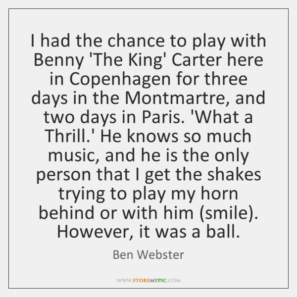 I had the chance to play with Benny 'The King' Carter here ...
