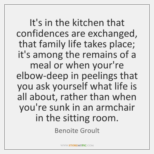 It's in the kitchen that confidences are exchanged, that family life takes ...