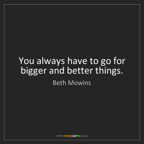 Beth Mowins: You always have to go for bigger and better things.