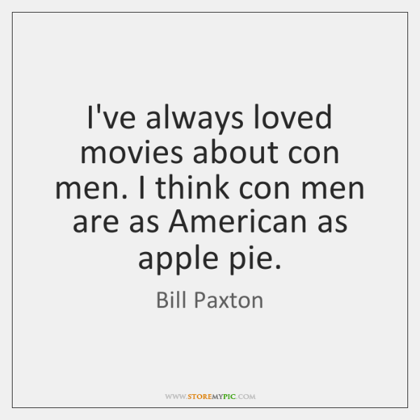 I've always loved movies about con men. I think con men are ...