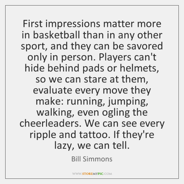First impressions matter more in basketball than in any other sport, and ...