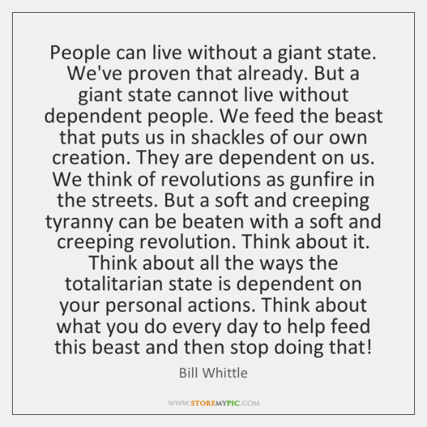 People can live without a giant state. We've proven that already. But ...