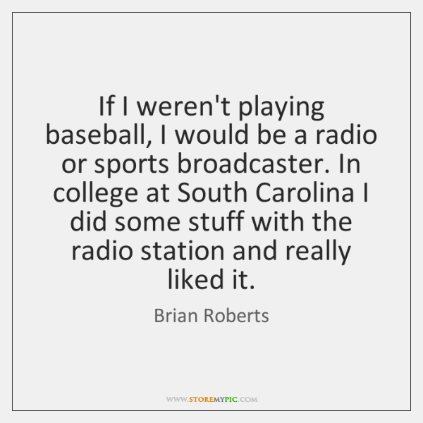 If I weren't playing baseball, I would be a radio or sports ...
