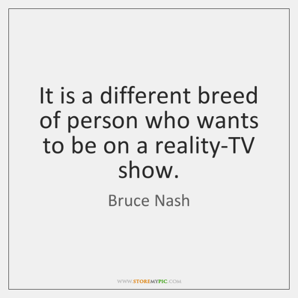 It is a different breed of person who wants to be on ...