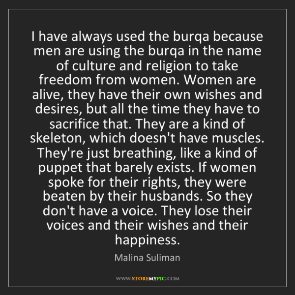 Malina Suliman: I have always used the burqa because men are using the...