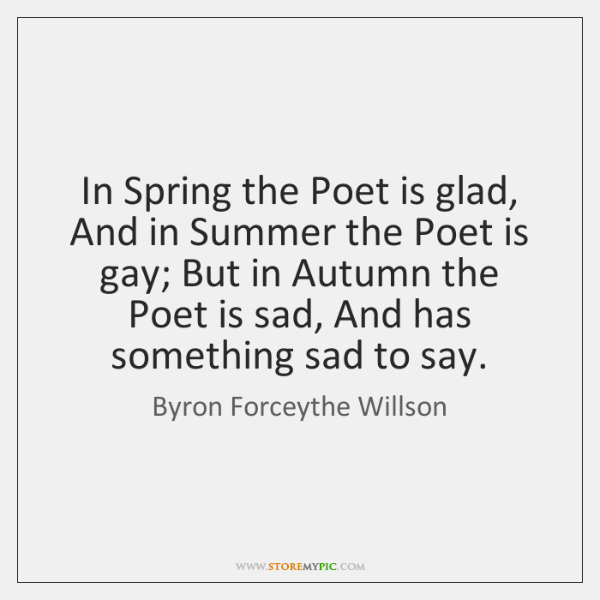 In Spring the Poet is glad, And in Summer the Poet is ...
