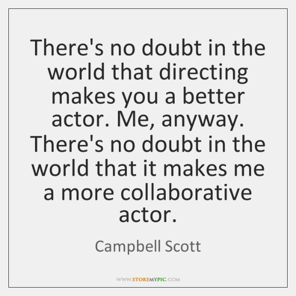 There's no doubt in the world that directing makes you a better ...