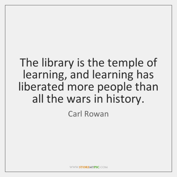 The library is the temple of learning, and learning has liberated more ...
