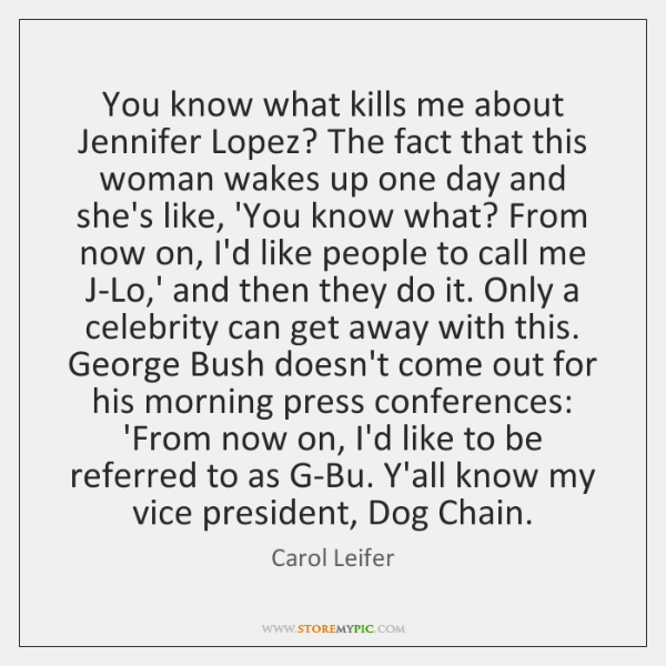 You know what kills me about Jennifer Lopez? The fact that this ...