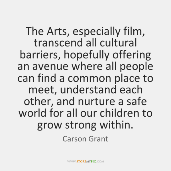 The Arts, especially film, transcend all cultural barriers, hopefully offering an avenue ...