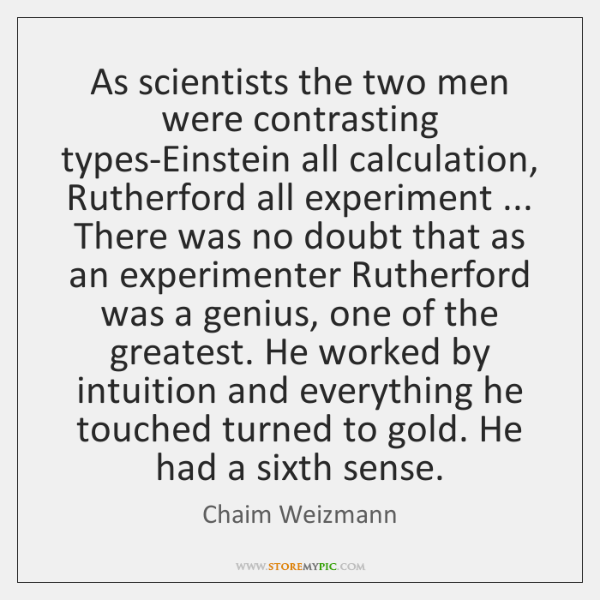 As scientists the two men were contrasting types-Einstein all calculation, Rutherford all ...