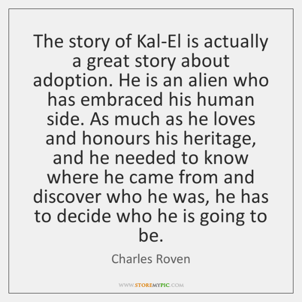 The story of Kal-El is actually a great story about adoption. He ...