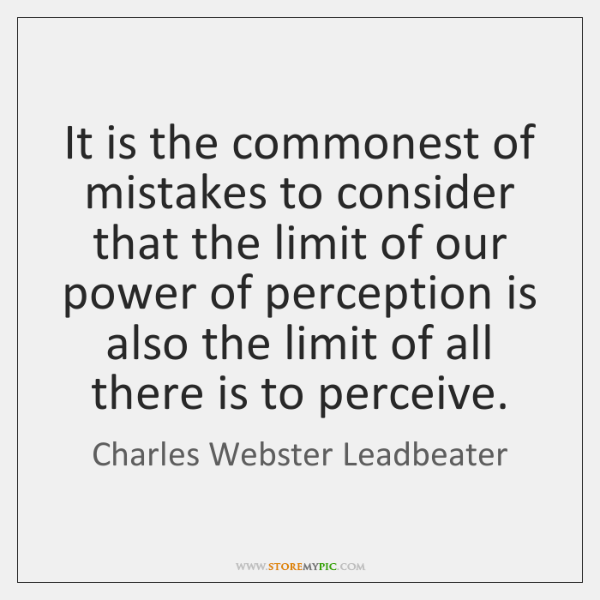 It is the commonest of mistakes to consider that the limit of ...