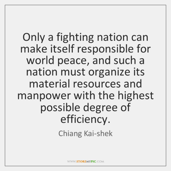 Only a fighting nation can make itself responsible for world peace, and ...