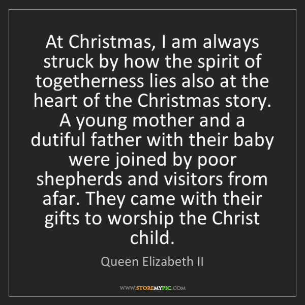 Queen Elizabeth II: At Christmas, I am always struck by how the spirit of...